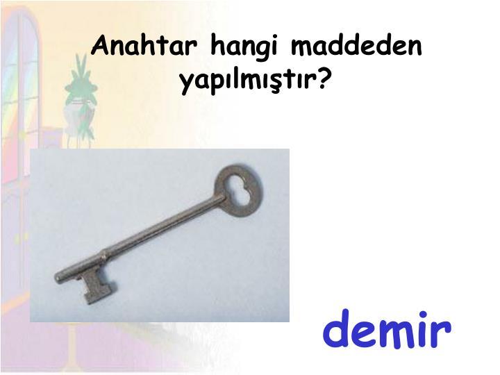 Anahtar hangi maddeden yapılmıştır?