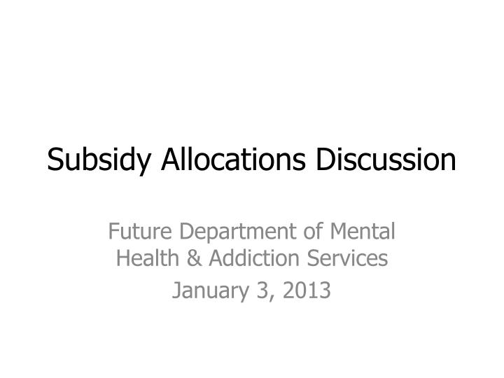 Subsidy allocations discussion