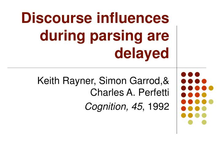 discourse influences during parsing are delayed n.
