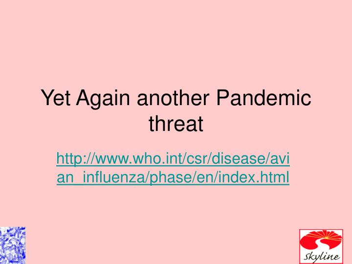 yet again another pandemic threat n.