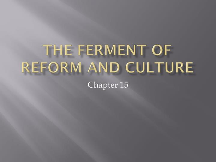 chapter 15 the ferment of reform and culture This set covers the main ideas in apush chapter 15 , the ferment of reform and culture, 1790-1860 learn with flashcards, games, and more — for free.