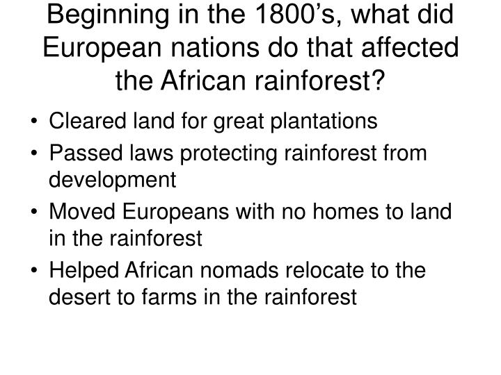 Beginning in the 1800's, what did European nations do that affected the African rainforest?