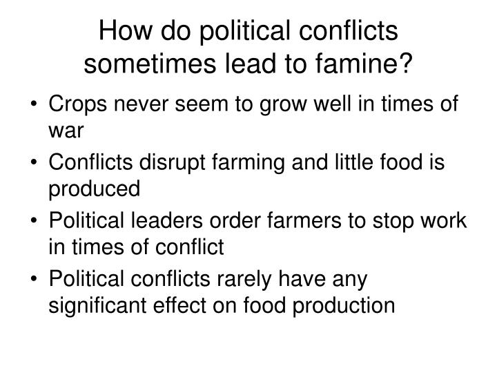 How do political conflicts sometimes lead to famine?