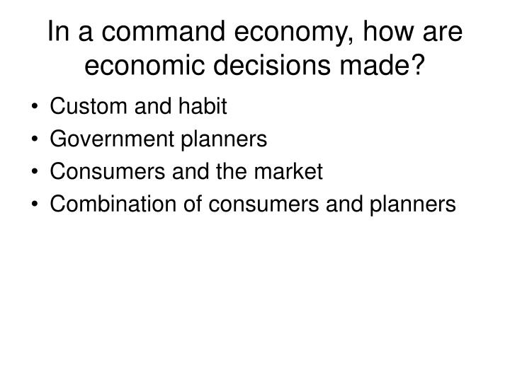 In a command economy, how are economic decisions made?