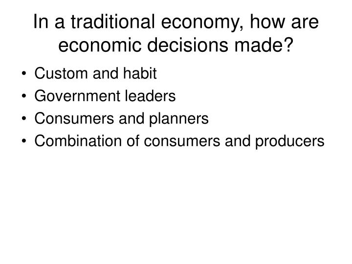 In a traditional economy, how are economic decisions made?
