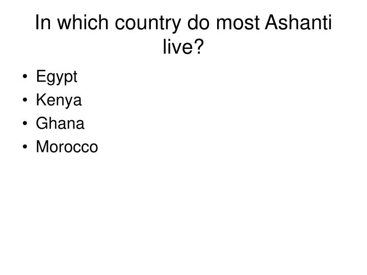 In which country do most Ashanti live?