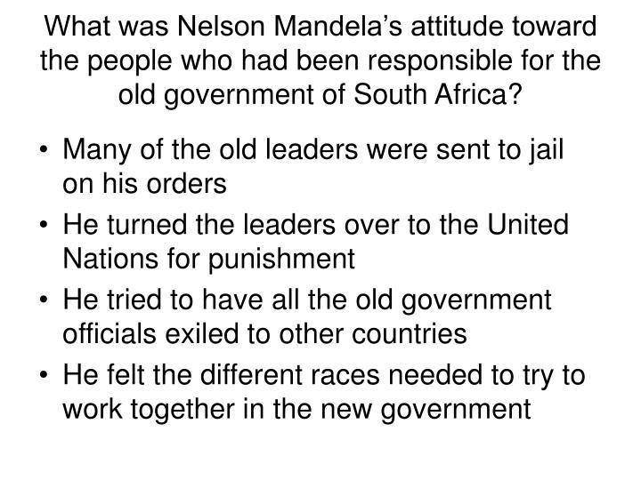 What was Nelson Mandela's attitude toward the people who had been responsible for the old government of South Africa?