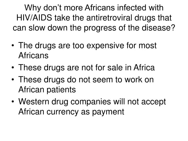 Why don't more Africans infected with HIV/AIDS take the antiretroviral drugs that can slow down the progress of the disease?