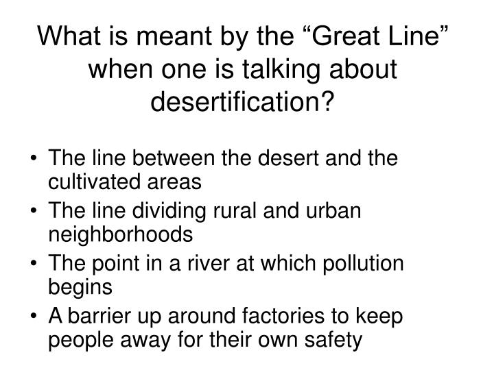 """What is meant by the """"Great Line"""" when one is talking about desertification?"""