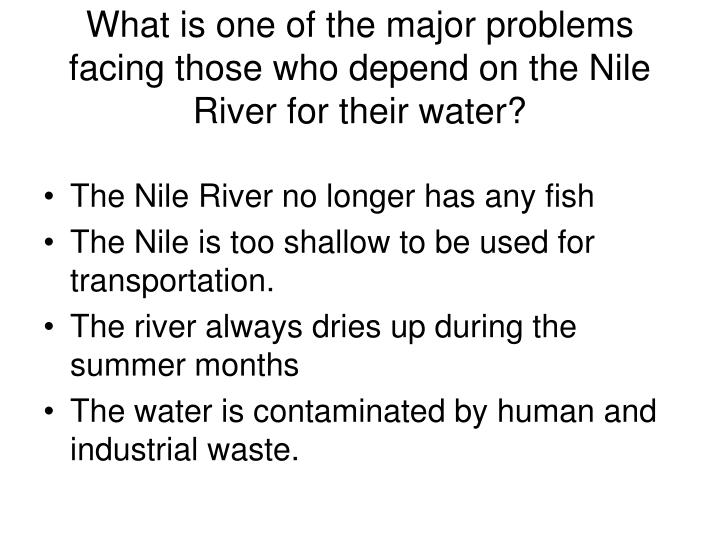 What is one of the major problems facing those who depend on the Nile River for their water?