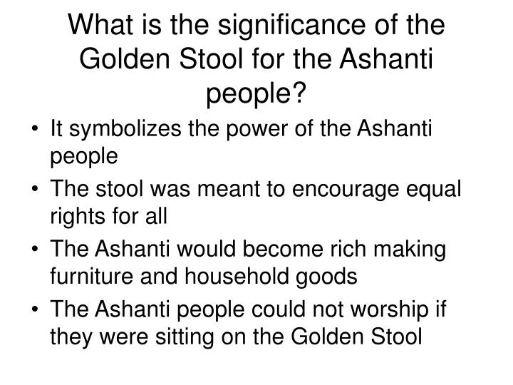 What is the significance of the Golden Stool for the Ashanti people?