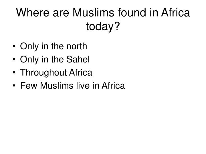 Where are Muslims found in Africa today?