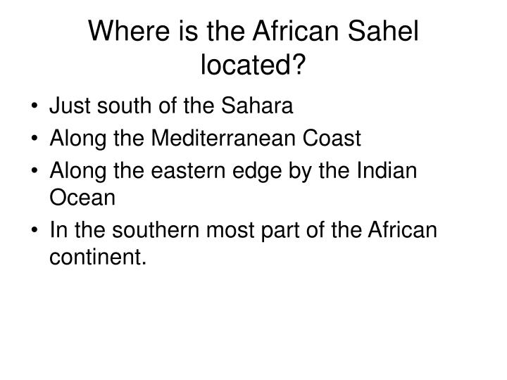 Where is the African Sahel located?
