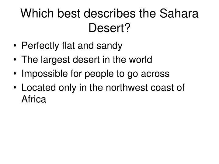 Which best describes the Sahara Desert?