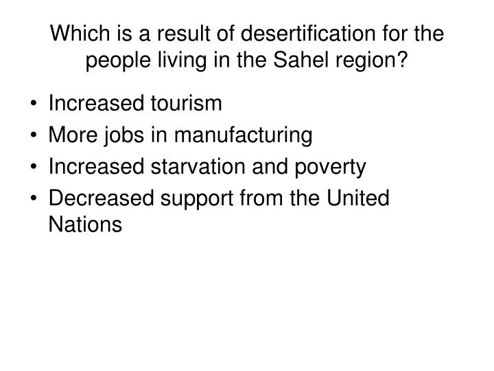 Which is a result of desertification for the people living in the Sahel region?