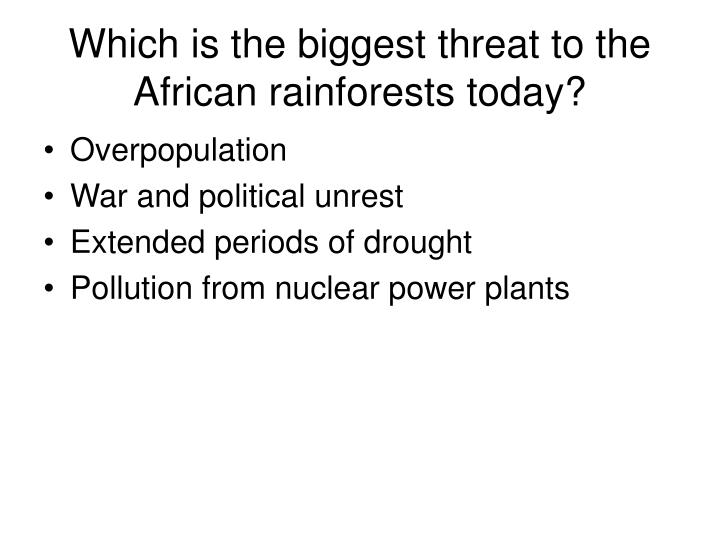 Which is the biggest threat to the African rainforests today?