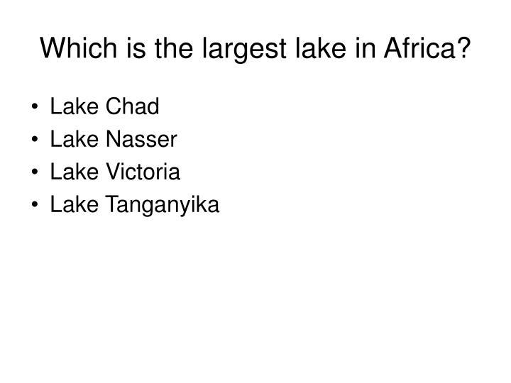 Which is the largest lake in Africa?