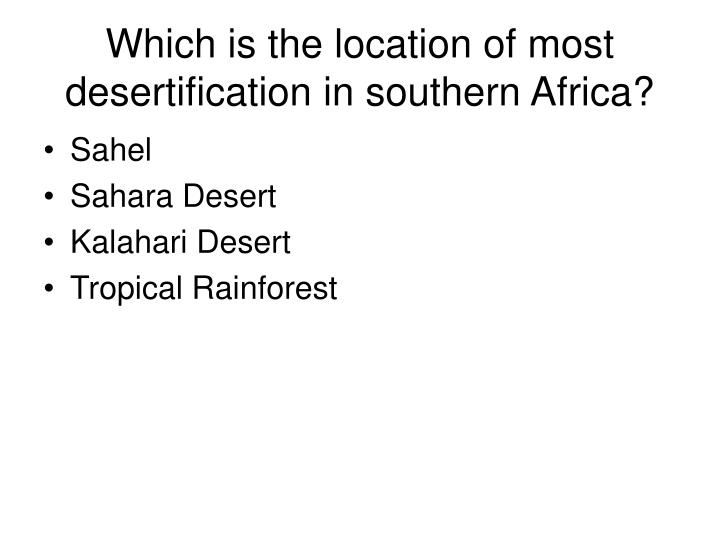 Which is the location of most desertification in southern Africa?