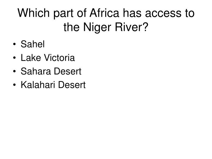 Which part of Africa has access to the Niger River?