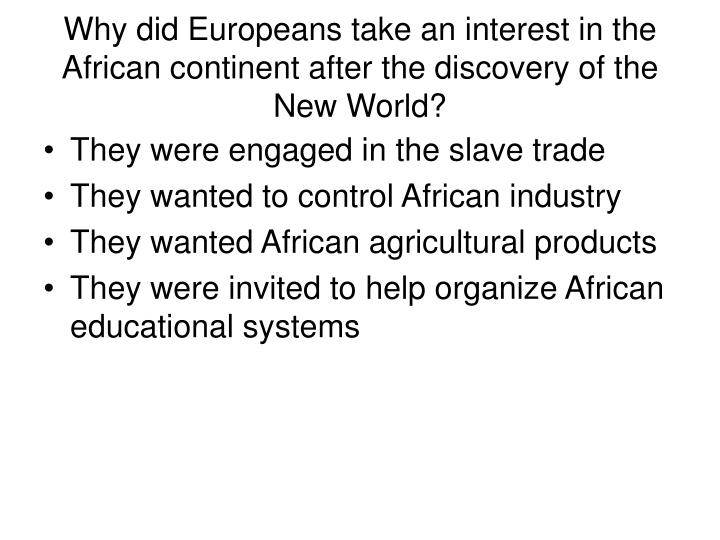 Why did Europeans take an interest in the African continent after the discovery of the New World?