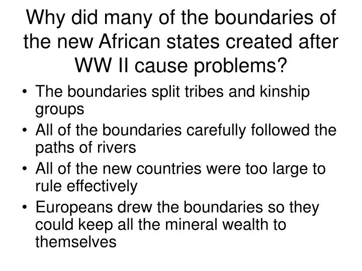 Why did many of the boundaries of the new African states created after WW II cause problems?