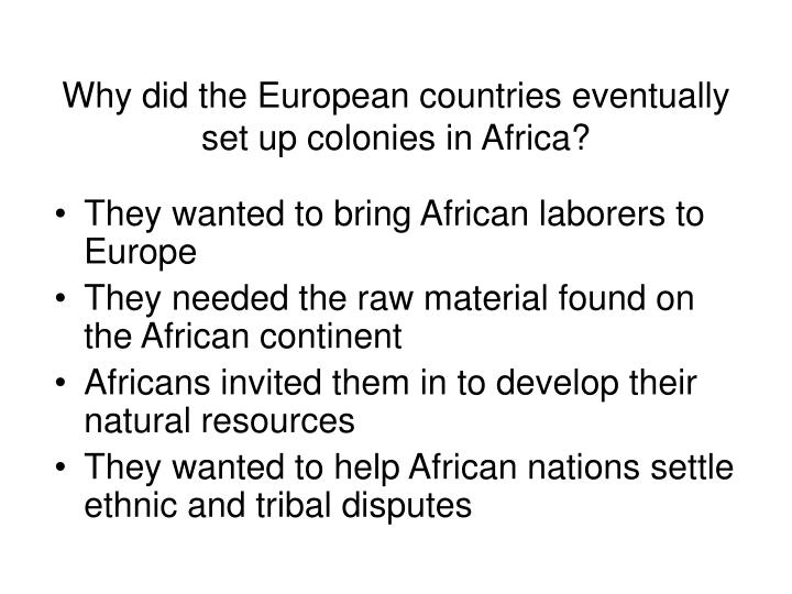 Why did the European countries eventually set up colonies in Africa?