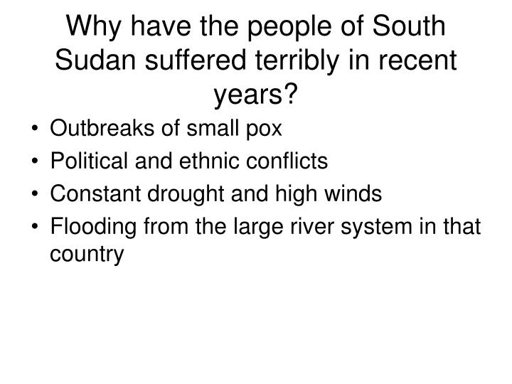 Why have the people of South Sudan suffered terribly in recent years?