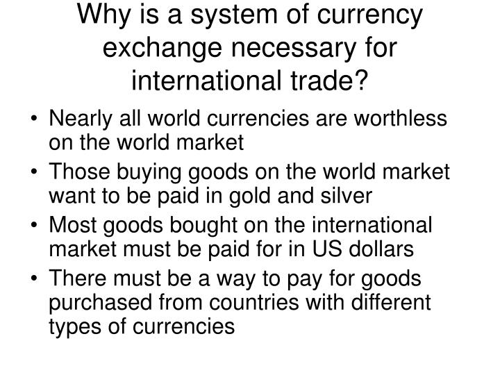 Why is a system of currency exchange necessary for international trade?