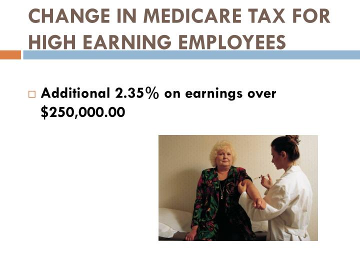 CHANGE IN MEDICARE TAX FOR HIGH EARNING EMPLOYEES