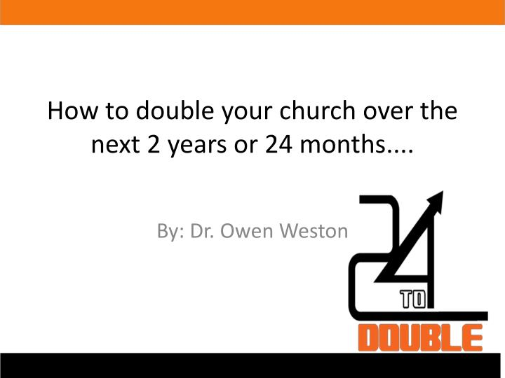 how to double your church over the next 2 years or 24 months n.
