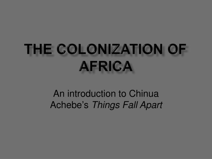 colonization in things fall apart Read this essay on colonialism in things fall apart come browse our large digital warehouse of free sample essays get the knowledge you need in order to pass your classes and more.