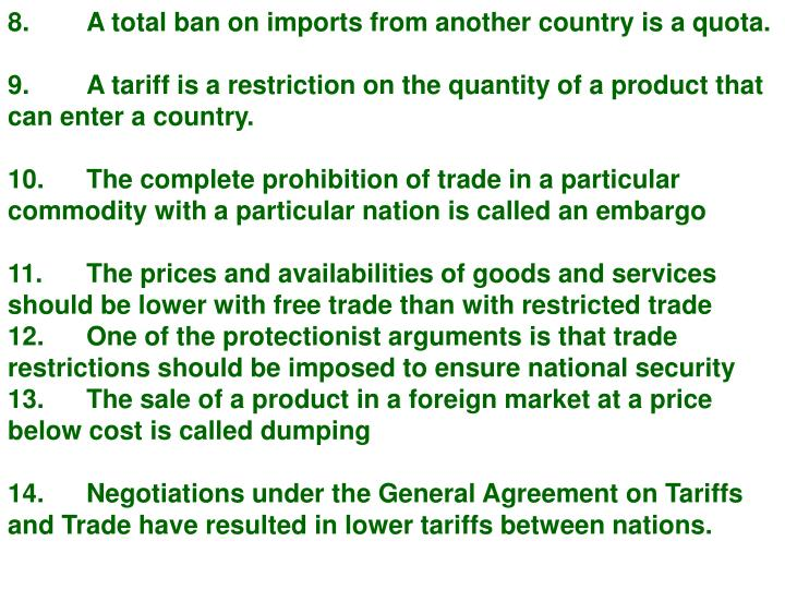 8.A total ban on imports from another country is a quota.