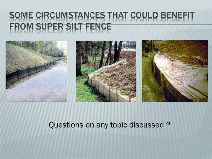 Some circumstances that could benefit from super silt fence