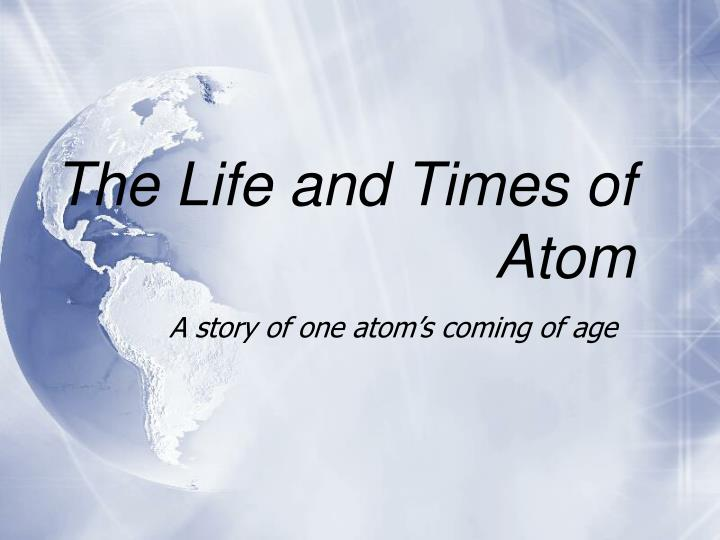 the life and times of atom n.