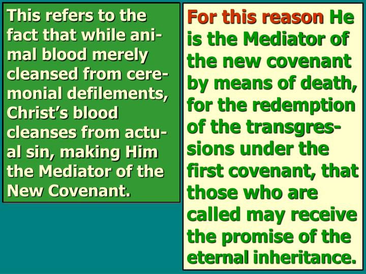 This refers to the fact that while ani-mal blood merely cleansed from cere-monial defilements, Christ's blood cleanses from actu- al sin, making Him the Mediator of the New Covenant.