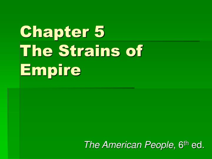 Chapter 5 the strains of empire