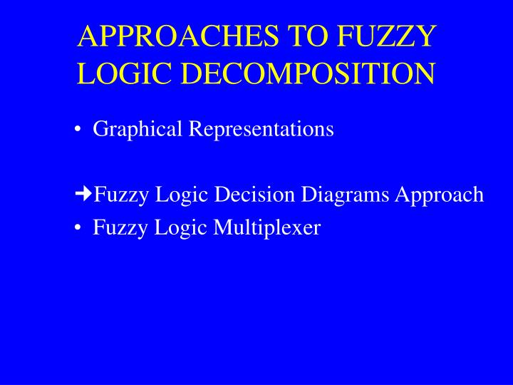 APPROACHES TO FUZZY LOGIC DECOMPOSITION