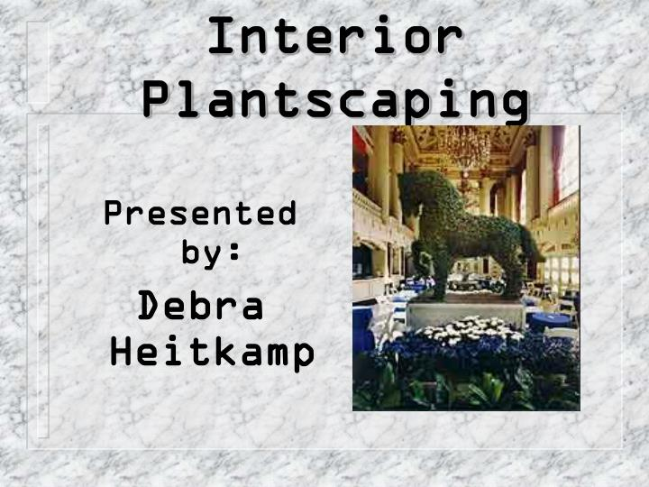 interior plantscaping n.