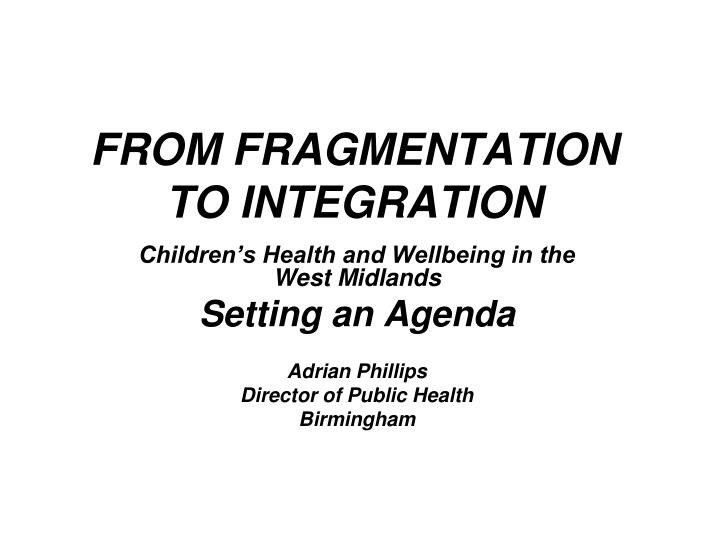 From fragmentation to integration