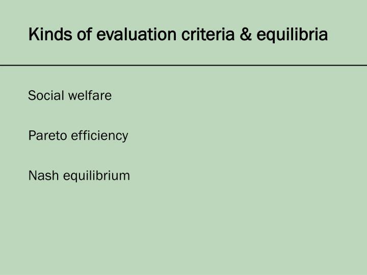 Kinds of evaluation criteria & equilibria