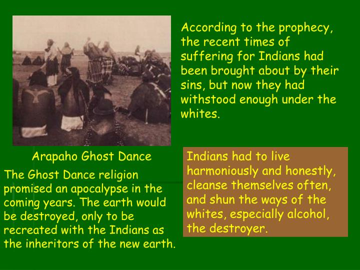 According to the prophecy, the recent times of suffering for Indians had been brought about by their sins, but now they had withstood enough under the whites.