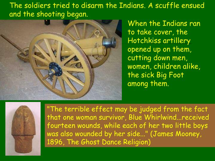 The soldiers tried to disarm the Indians. A scuffle ensued and the shooting began.