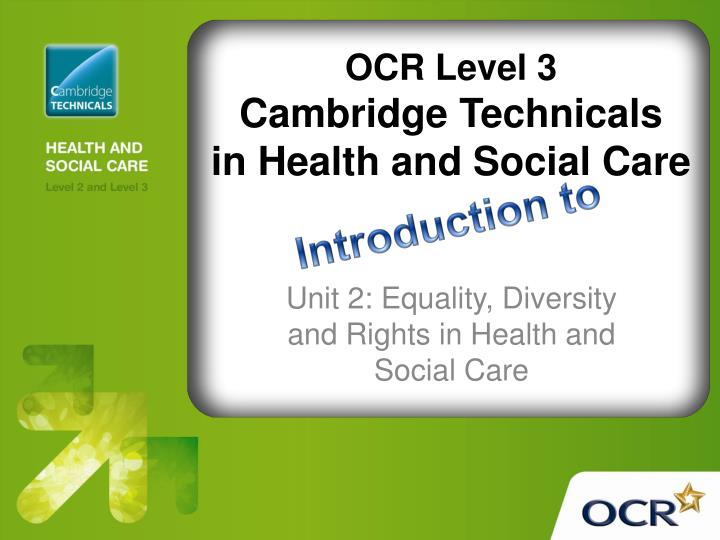 introduction to equality and inclusion in health and social care In social activities ect regardless of disablity, age, race, gender, sexual preference  discrimination- the ill treatment of an individual on the grounds of disability, age,race,gender,sexual preference 13 explain how practices that support equality and inclusion reduce the likelihood of discrimination.