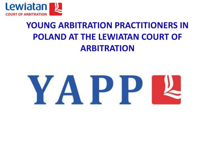 YOUNG ARBITRATION PRACTITIONERS IN POLAND AT THE LEWIATAN COURT OF ARBITRATION