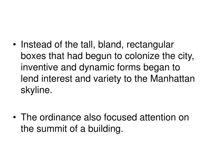 Instead of the tall, bland, rectangular boxes that had begun to colonize the city, inventive and dynamic forms began to lend interest and variety to the Manhattan skyline.