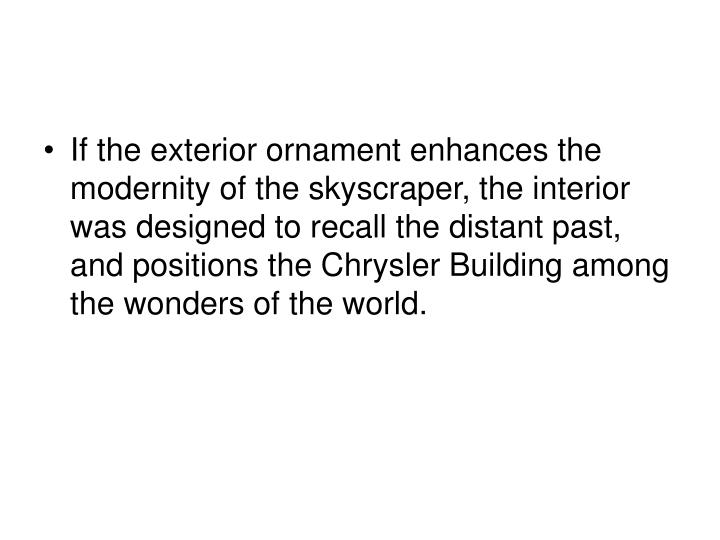 If the exterior ornament enhances the modernity of the skyscraper, the interior was designed to recall the distant past, and positions the Chrysler Building among the wonders of the world.