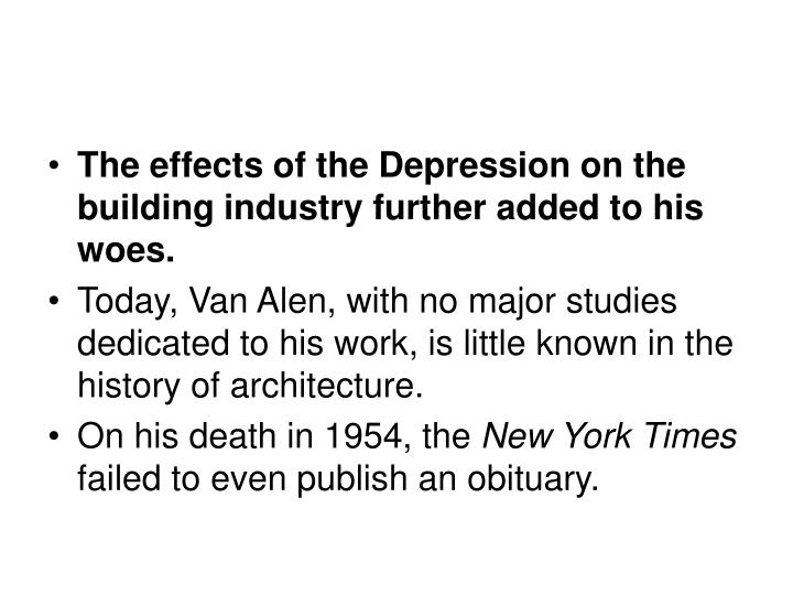 The effects of the Depression on the building industry further added to his woes.