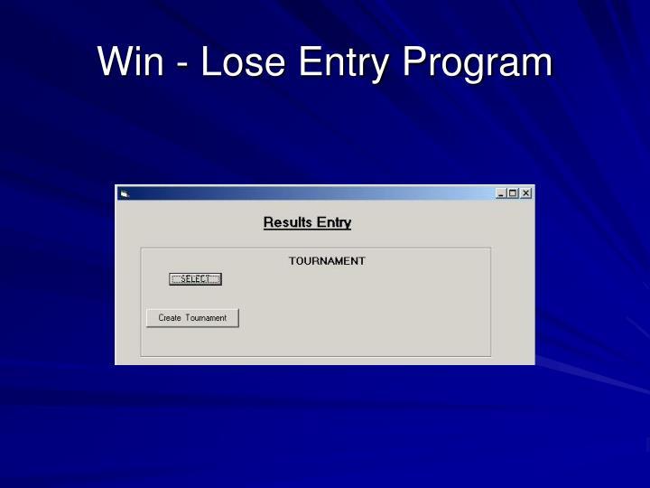 Win - Lose Entry Program