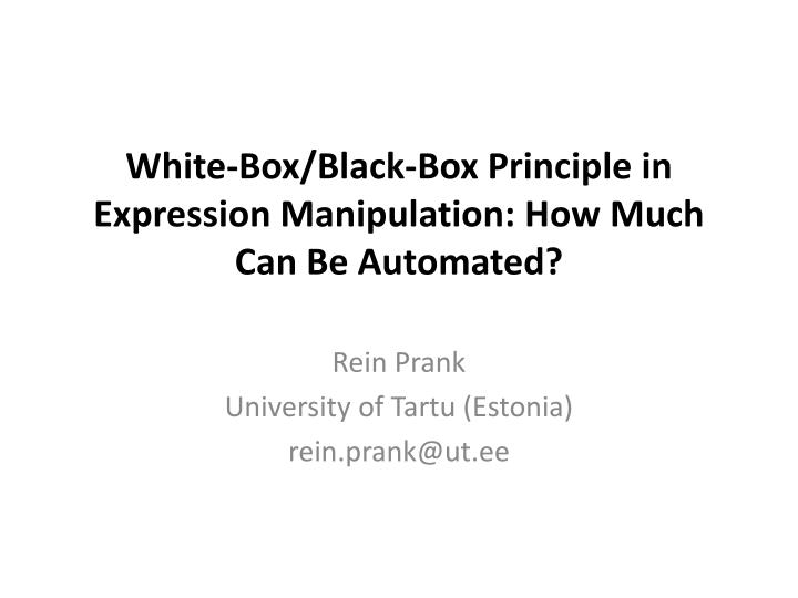 white box black box principle in expression manipulation how much can be automated