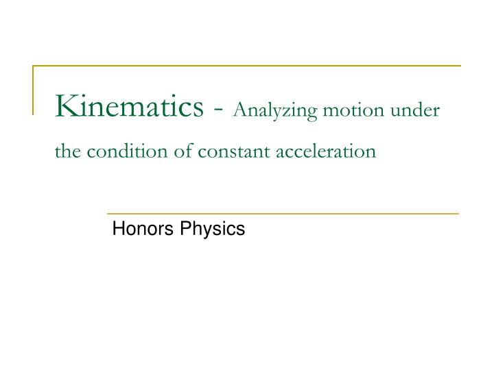 kinematics analyzing motion under the condition of constant acceleration n.